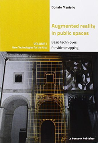 Augmented Reality in Public Spaces Basic Techniques for Video Mapping Volume 1