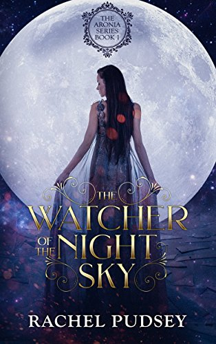 The Watcher of the Night Sky (The Aronia Series Book 1) by [Pudsey, Rachel]