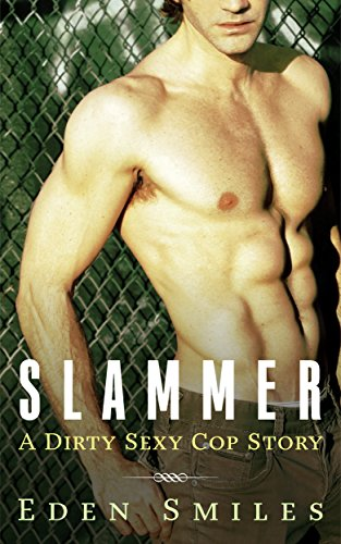 Slammer: (M/M) (Dirty Sexy Cop Stories Book 3)