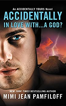 Accidentally In Love With...A God? (The Accidentally Yours Series Book 1) by [Pamfiloff, Mimi Jean]