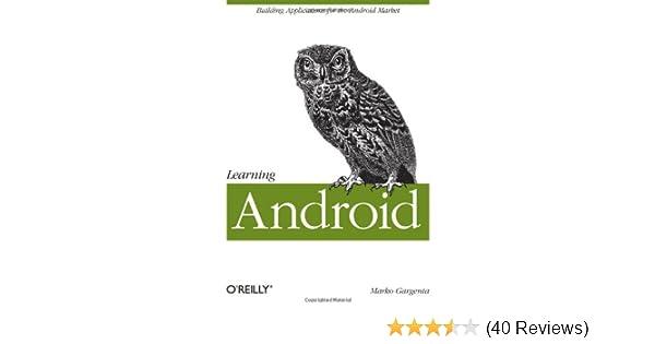 Learning Android: Marko Gargenta: 9781449390501: Amazon com