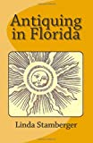 Antiquing in Florida, Linda Stamberger, 1461080916
