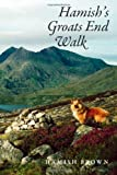 Hamish's Groats End Walk: One Man & His Dog on a Hill Route Through Britain & Ireland