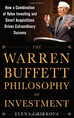 The Warren Buffett Philosophy of Investment: How a Combination of Value Investing and Smart Acquisitions Drives Extraordinary Success (Business Books)