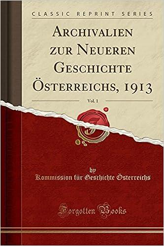 Archivalien zur Neueren Geschichte Österreichs, 1913, Vol. 1 (Classic Reprint)