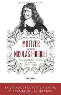 Motiver comme Nicolas Fouquet : Comment développer ses hauts potentiels ? par Anne Vermès