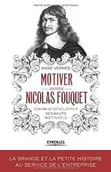 Motiver comme Nicolas Fouquet : Comment développer ses hauts potentiels ?
