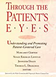 Through the Patient's Eyes : Understanding and Promoting Patient-Centered Care, Gerteis, Margaret, 1555425445