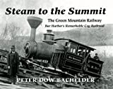img - for Steam to the Summit: The Green Mountain Railway, Bar Harbor's Remarkable Cog Railroad book / textbook / text book