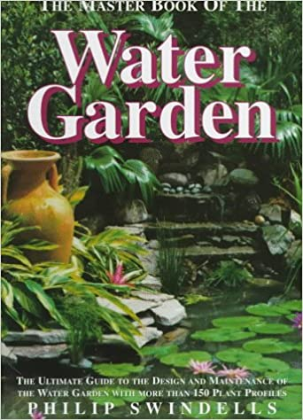 The Water Gardeners Bible A StepbyStep Guide to Building Planting Stocking and Maintaining a Backyard Water Garden