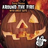 Scary Stories: Around Fire With Uncle Guts