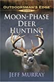 Moon-Phase Deer Hunting, Jeff Murray, 158011217X