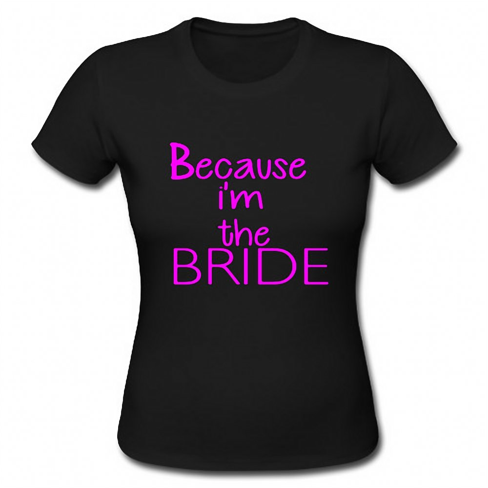 Because I'm The Bride Funny Wedding Ladies Short Sleeve T-Shirt Tee