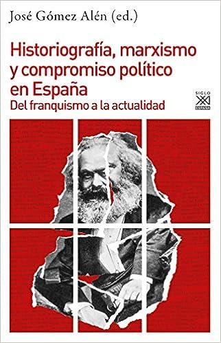 Historiografía, Marxismo y compromiso político en España: Del franquismo a la actualidad: 1220 Historia: Amazon.es: Gómez Alén, José: Libros
