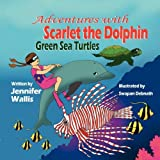 img - for Adventures with Scarlet the Dolphin: Green Sea Turtles by Jennifer Wallis (2011-11-14) book / textbook / text book