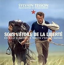 Sous l'étoile de la liberté : Six mille kilomètres à travers l'Eurasie sauvage par Tesson
