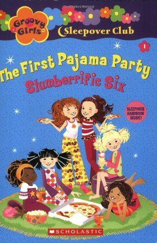 Slumberrific Six: The First Pajama Party (Groovy Girls Sleep Over Club)