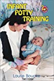 Infant Potty Training : A Gentle and Primeval Method Adapted to Modern Living, Boucke, Laurie, 1888580240