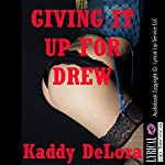 Giving It up for Drew: An Erotic Romance | Kaddy DeLora