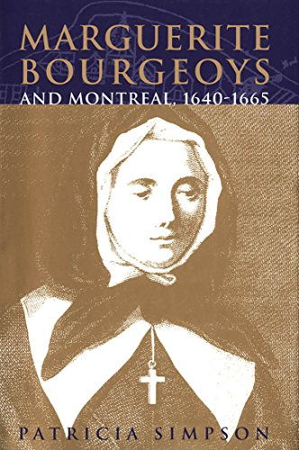 Marguerite Bourgeoys and Montreal, 1640-1665 (Mcgill-queen's Studies in the History of Religion)