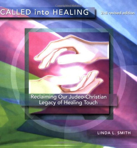 Called Into Healing: Reclaiming Our Judeo-Christian Legacy of Healing Touch, 2nd Edition ebook