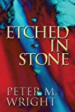 Etched in Stone, Peter M. Wright, 1606107836