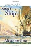 Command a King's Ship, Alexander Kent, 0935526501