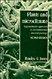 Plants and Microclimate : A Quantitative Approach to Plant Physiology, Jones, Hamlyn G., 0521415020