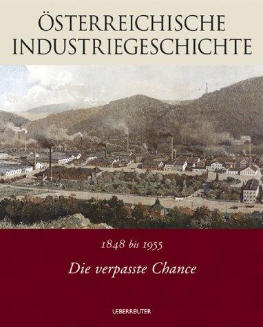 Die verpasste Chance: 1848 bis 1955: Österreichische Industriegeschichte. Band 2