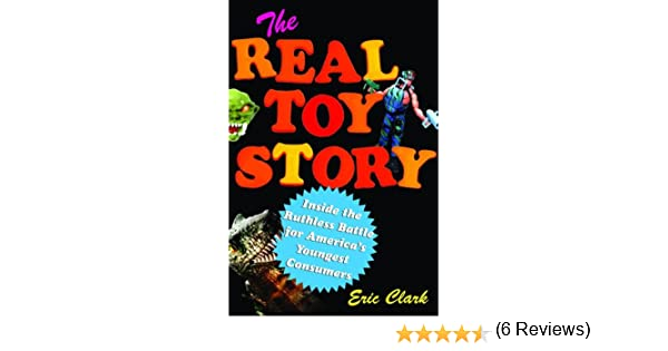 The Real Toy Story: Inside the Ruthless Battle for Americas Youngest Consumers: Amazon.es: Clark, Eric: Libros en idiomas extranjeros