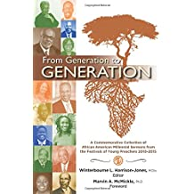 From Generation to Generation: A Commemorative Collection of African American Millenial Sermons from the Festival of Preachers 2010-2015