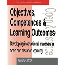 Objectives, Competencies and Learning Outcomes: Developing Instructional Materials in Open and Distance Learning...