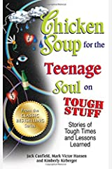 Chicken Soup for the Teenage Soul on Tough Stuff: Stories of Tough Times and Lessons Learned (Chicken Soup for the Soul) Paperback