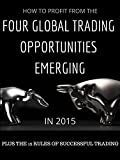 FOUR GLOBAL TRADING OPPORTUNITIES EMERGING: PLUS 12 RULES OF SUCCESSFUL TRADING OPTIONS (TRADING SECRETS)