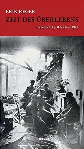 Zeit des Überlebens: Tagebuch April bis Juni 1945