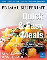 Primal Blueprint Quick and Easy Meals: Delicious, Primal-approved meals you can make in under 30 minutes Front Cover