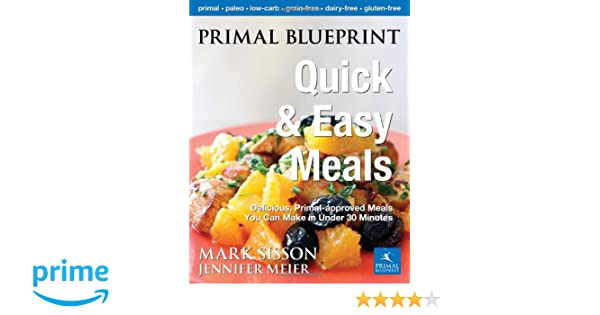 Primal blueprint quick and easy meals delicious primal approved primal blueprint quick and easy meals delicious primal approved meals you can make in under 30 minutes primal blueprint series amazon jennifer meier malvernweather