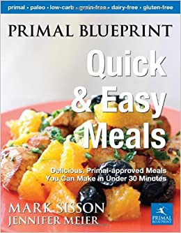 Primal blueprint quick and easy meals delicious primal approved primal approved meals you can make in under 30 minutes primal blueprint series jennifer meier mark sisson 9780982207741 amazon books malvernweather