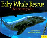 Baby Whale Rescue, Caroline Arnold and Richard Hewett, 0816756538