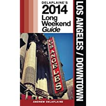 Los Angeles/Downtown: Delaplaine's 2014 Long Weekend Guide
