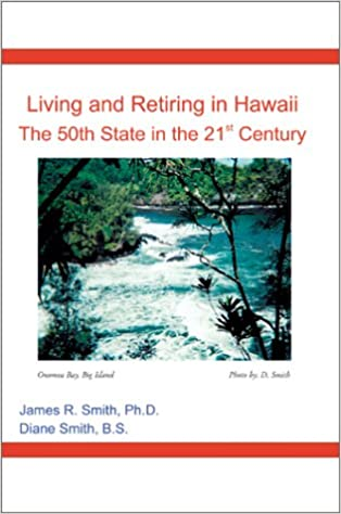 0848cb83c488 Living and Retiring in Hawaii: The 50th State in the 21st Century: PH. D.  James R. Smith, B. S. Diane Smith: 9780595239771: Amazon.com: Books