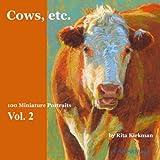 Cows, Etc. - Vol. 2: 100 Miniature Portraits (Volume 2)