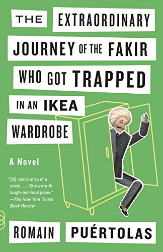 - The Extraordinary Journey of the Fakir Who Got Trapped in an Ikea Wardrobe: A novel
