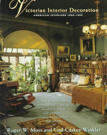 Victorian Interior Decoration American Interiors 1830 1900 Amazoncouk Gail Caskey Winkler Roger W Moss 9780805023121 Books