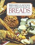 Bernard Clayton's New Complete Book of Breads, Bernard Clayton, 0671602225