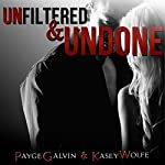 Unfiltered & Undone: The Unfiltered Series | Payge Galvin,Kasey Wolfe