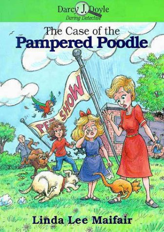 Poodle Pampered - The Case of the Pampered Poodle (Darcy J. Doyle, Daring Detective, No. 4)