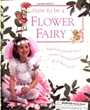 How To Be a Flower Fairy (Flower Fairies)