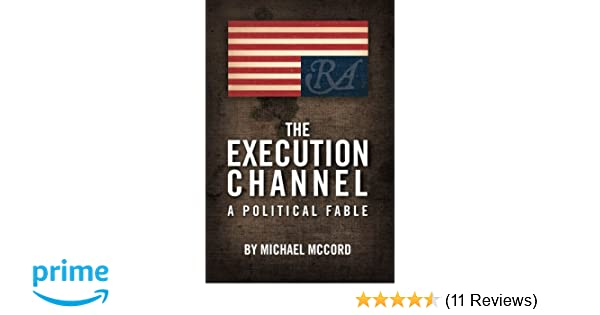 The Execution Channel: A Political Fable: Michael McCord ...