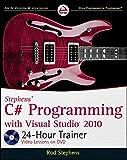 Stephens' C# Programming with Visual Studio 2010 24-Hour Trainer